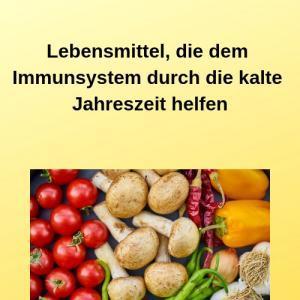 Lebensmittel, die dem Immunsystem durch die kalte Jahreszeit helfen