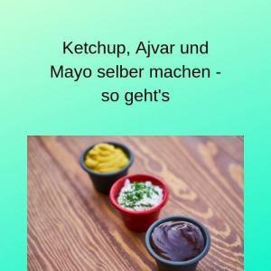 Ketchup, Ajvar und Mayo selber machen - so geht's