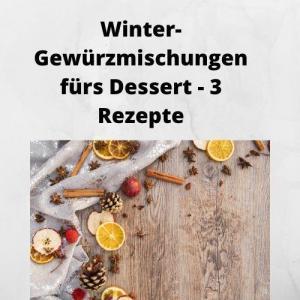 Winter-Gewürzmischungen fürs Dessert - 3 Rezepte