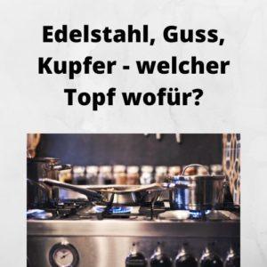 Edelstahl, Guss, Kupfer - welcher Topf wofür