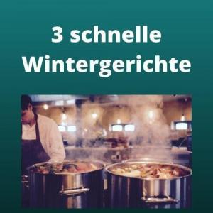 3 schnelle Wintergerichte