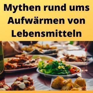 Mythen rund ums Aufwärmen von Lebensmitteln